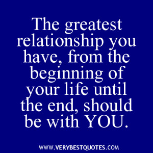 The-greatest-relationship-you-have-from-the-beginning-of-your-life-until-the-end-should-be-with-YOU.